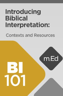 Mobile Ed: BI101 Introducing Biblical Interpretation: Contexts and Resources