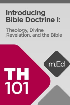 Mobile Ed: TH101 Introducing Bible Doctrine I: Theology, Divine Revelation, and the Bible