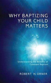 Why Baptizing Your Child Matters