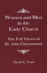 Women and Men in the Early Church: The Full Views of St. John Chrysostom