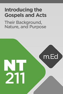 Mobile Ed: NT211 Introducing the Gospels and Acts: Their Background, Nature, and Purpose