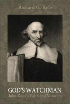 God's Watchman: John Knox's Faith and Vocation