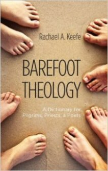 Barefoot Theology: A Dictionary for Pilgrims, Priests, and Poets