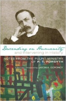 Descending on Humanity and Intervening in History: Notes from the Pulpit Ministry of P.T. Forsyth