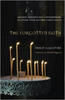 The Forgotten Faith: Ancient Insights for Contemporary Believers from Eastern Christianity