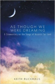 As Though We Were Dreaming: A Commentary on the Songs of Ascents for Lent
