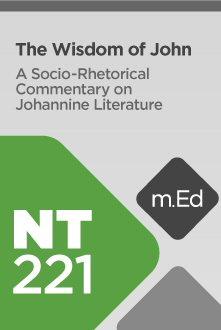 Mobile Ed: NT221 The Wisdom of John: A Socio-Rhetorical Commentary on Johannine Literature
