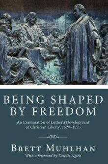 Being Shaped by Freedom: An Examination of Luther's Development of Christian Liberty