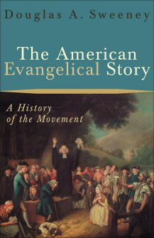 The American Evangelical Story: A History of the Movement