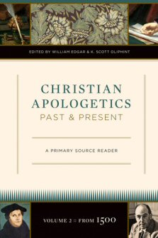 Christian Apologetics Past and Present: A Primary Source Reader: Volume 2, From 1500