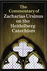 The Commentary of Zacharias Ursinus on the Heidelberg Catechism