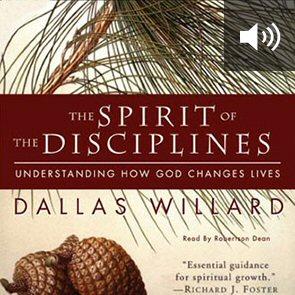 The Spirit of the Disciplines: Understanding How God Changes Lives (audio)