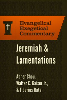 Jeremiah & Lamentations: Evangelical Exegetical Commentary (EEC)