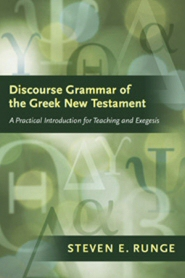 Discourse Grammar of the Greek New Testament: A Practical Introduction for Teaching and Exegesis