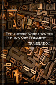 Explanatory Notes upon the Old and New Testament: Translation