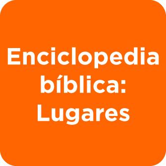 Enciclopedia bíblica: Lugares