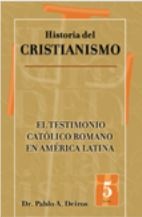 Historia del Cristianismo: El testimonio católico romano en América Latina