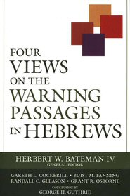 Four Views on the Warning Passages in Hebrews