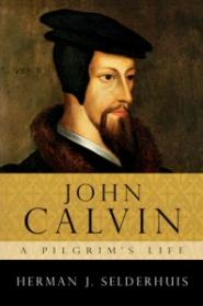 John Calvin: A Pilgrim's Life