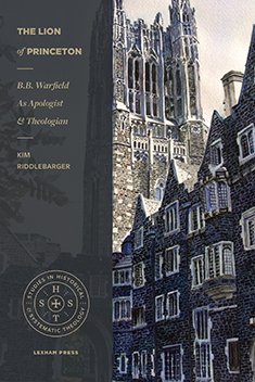 The Lion of Princeton: B.B. Warfield as Apologist and Theologian
