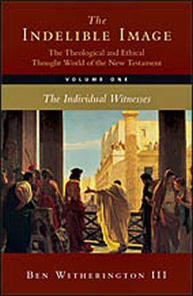 The Indelible Image: The Theological and Ethical Thought World of the New Testament, Volume 1: The Individual Witnesses