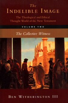 The Indelible Image: The Theological and Ethical Thought World of the New Testament, Volume 2: The Collective Witness