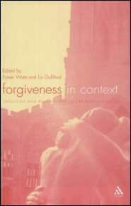 Forgiveness in Context: Theology and Psychology in Creative Dialogue