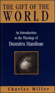 The Gift of the World: An Introduction to the Theology of Dumitru Staniloae