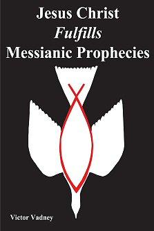 Jesus Christ Fulfills Messianic Prophecies