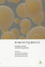 Reordering Nature: Theology, Society and the New Genetics