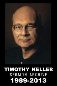 Tim Keller Sermon Archive (1989–2013)