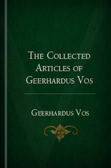 The Collected Articles of Geerhardus Vos