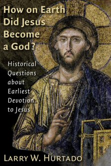 How on Earth Did Jesus Become a God? Historical Questions about Earliest Devotion to Jesus