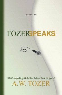 Tozer Speaks: 128 Compelling & Authoritative Teachings, Volume 1