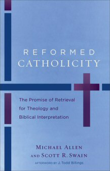 Reformed Catholicity: The Promise of Retrieval for Theology and Biblical Interpretation