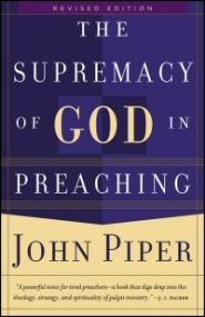 The Supremacy of God in Preaching, rev. ed.