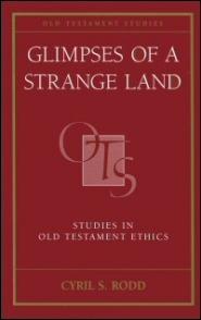 Glimpses of a Strange Land: Studies in Old Testament Ethics