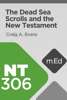 Mobile Ed: NT306 The Dead Sea Scrolls and the New Testament