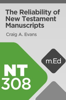 Mobile Ed: NT308 The Reliability of New Testament Manuscripts