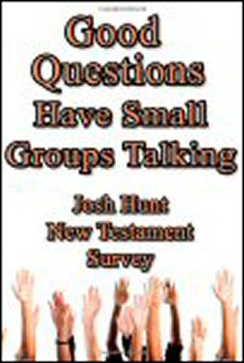 Good Questions Have Small Groups Talking: New Testament Survey