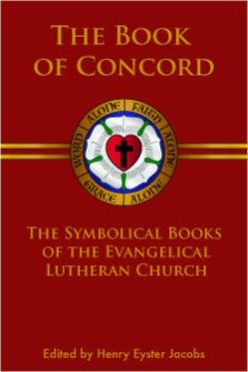 The Book of Concord: The Symbolical Books of the Evangelical Lutheran Church