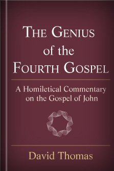 The Genius of the Fourth Gospel: A Homiletical Commentary on the Gospel of John