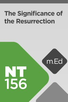 Mobile Ed: NT156 The Significance of the Resurrection