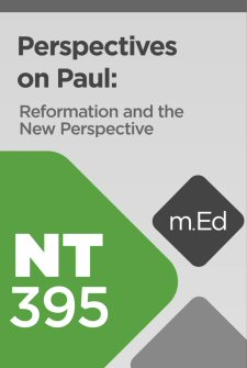 Mobile Ed: NT395 Perspectives on Paul: Reformation and the New Perspective