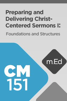 Mobile Ed: CM151 Preparing and Delivering Christ-Centered Sermons I: Foundations and Structures