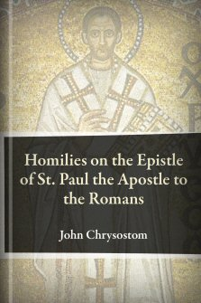 Homilies on the Epistle of St. Paul the Apostle to the Romans