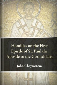 Homilies on the First Epistle of St. Paul the Apostle to the Corinthians
