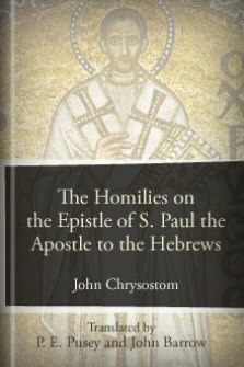 The Homilies on the Epistle of St. Paul the Apostle to the Hebrews