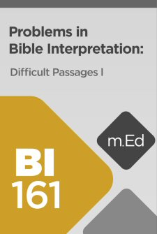 Mobile Ed: BI161 Problems in Bible Interpretation: Difficult Passages I