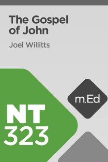 Mobile Ed: NT323 Book Study: The Gospel of John